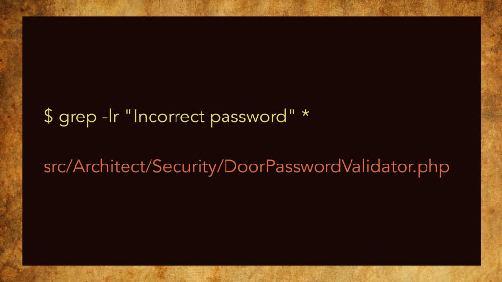 "$ grep -lr ""Incorrect password"" * src/Architect..."
