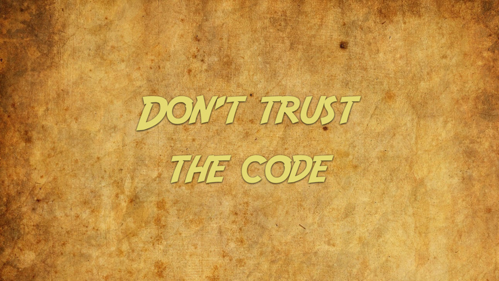 Don't trust the code