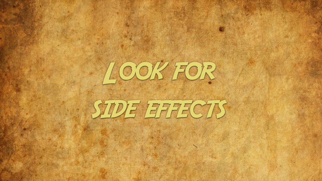 Look for side effects