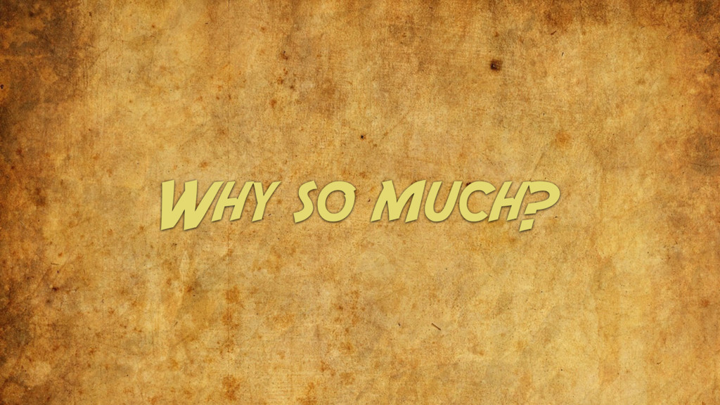 Why so much?