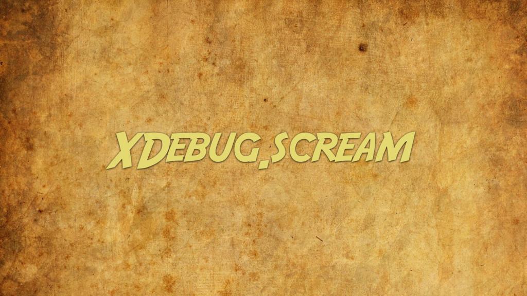 XDebug.scream