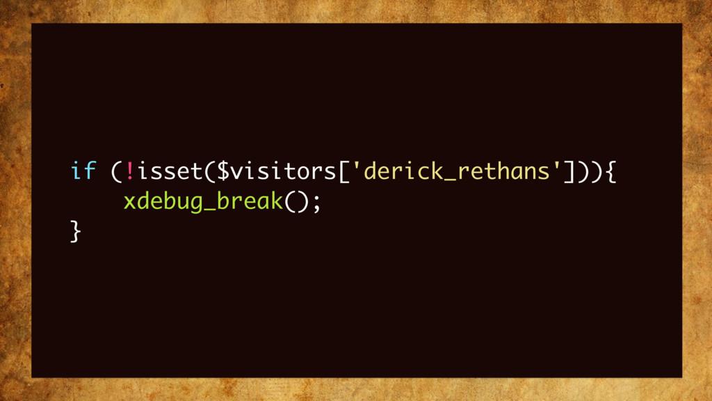 if (!isset($visitors['derick_rethans'])){ xdebu...