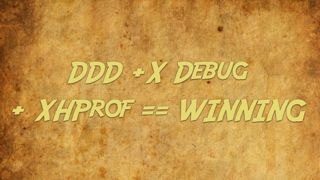 DDD +X Debug + XHProf == WINNING