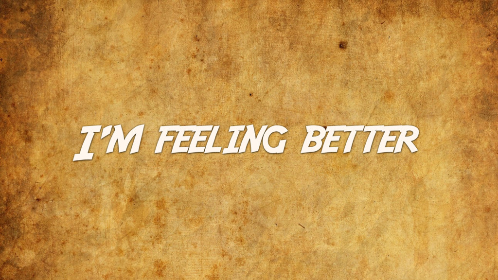 I'm feeling better