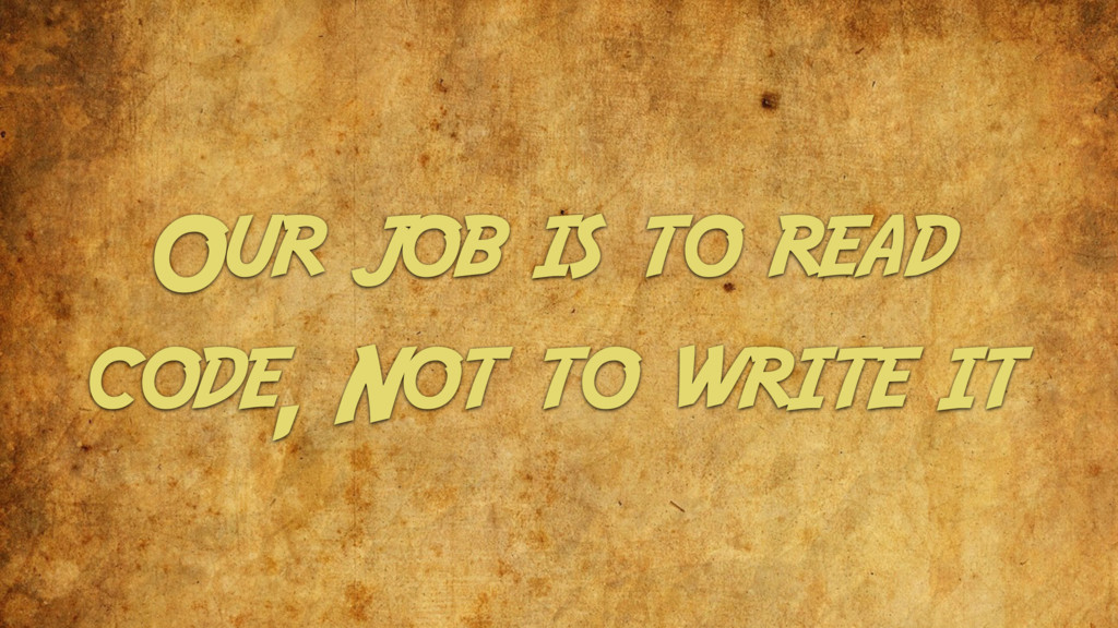 Our job is to read code, Not to write it