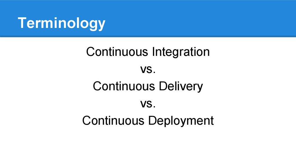 Terminology Continuous Integration vs. Continuo...