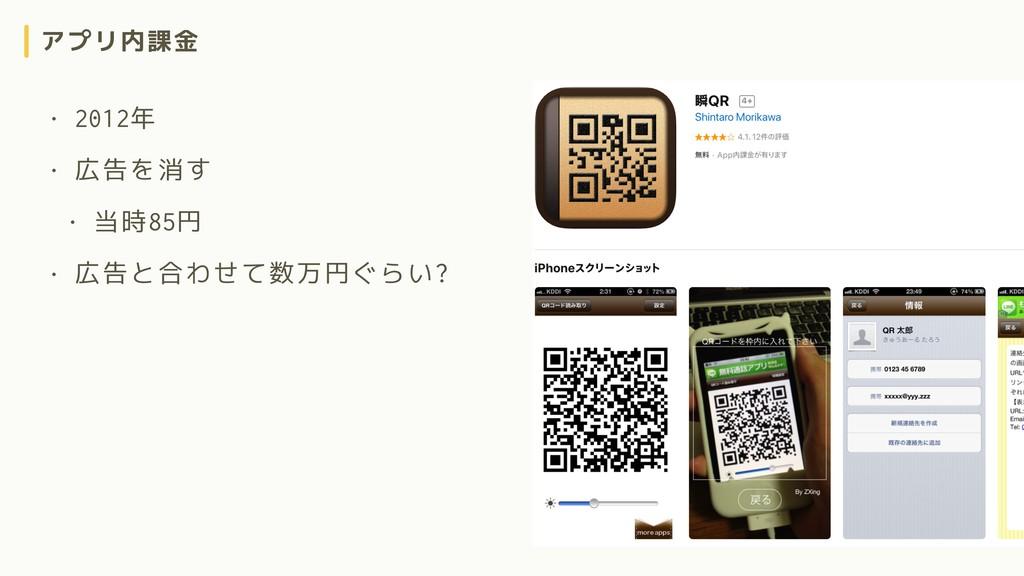 アプリ内課金 • 2012年 • 広告を消す • 当時85円 • 広告と合わせて数万円ぐらい?