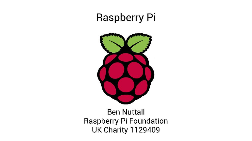 Raspberry Pi Ben Nuttall Raspberry Pi Foundatio...