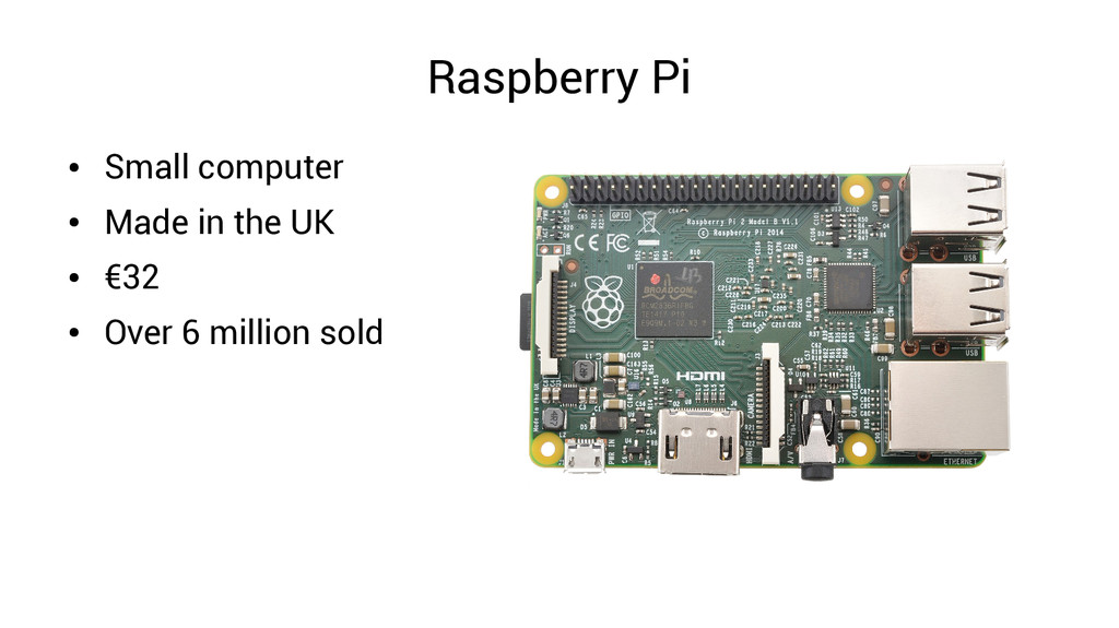 Raspberry Pi ● Small computer ● Made in the UK ...