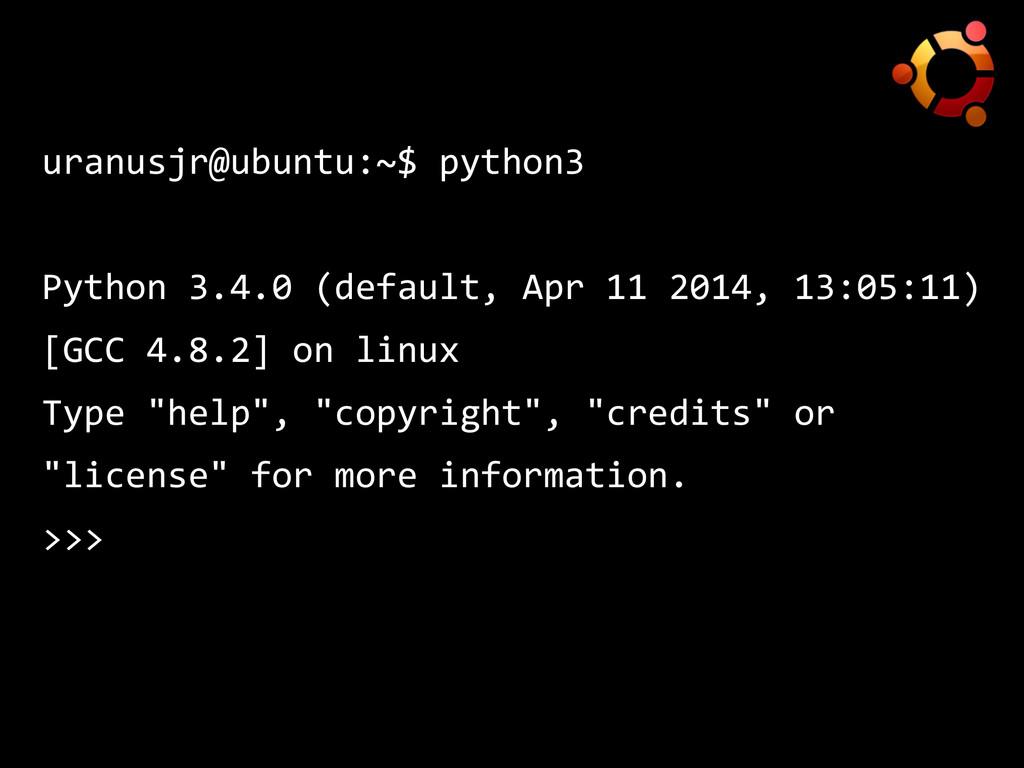 uranusjr@ubuntu:~$ python3  Python 3.4.0 (d...
