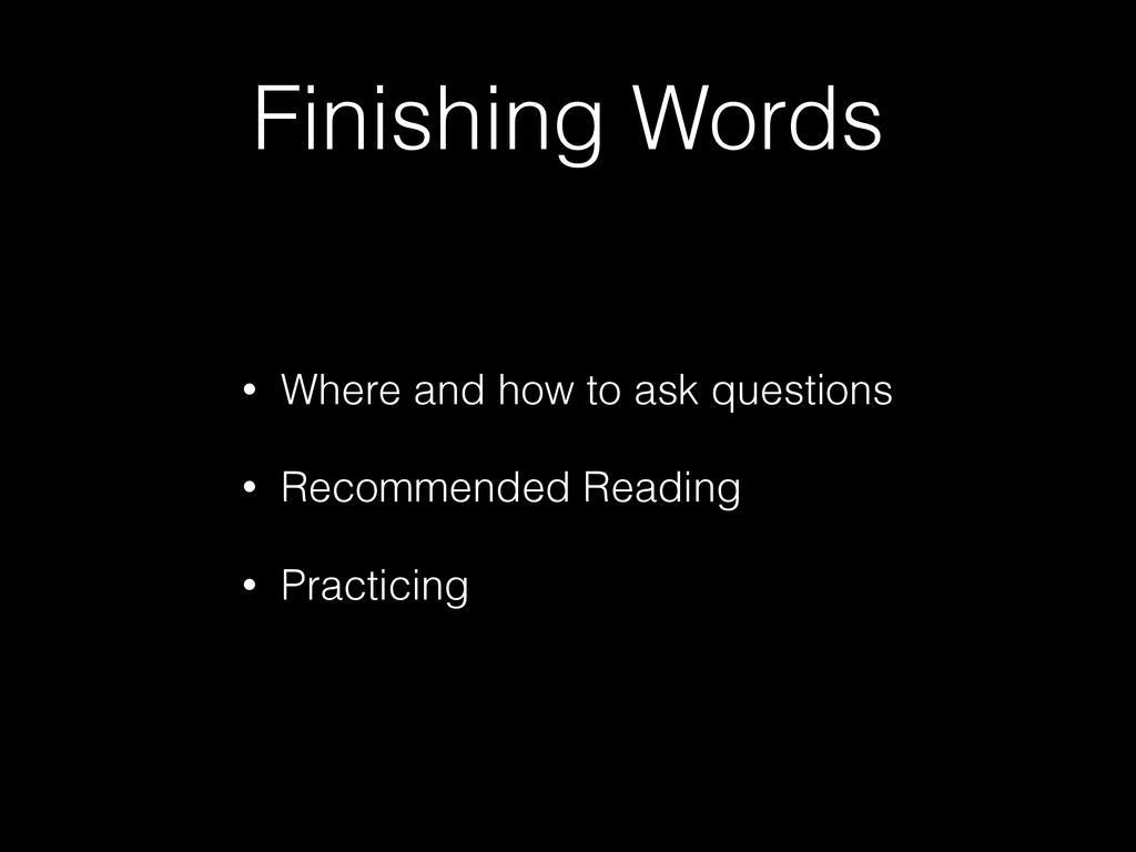 Finishing Words • Where and how to ask question...