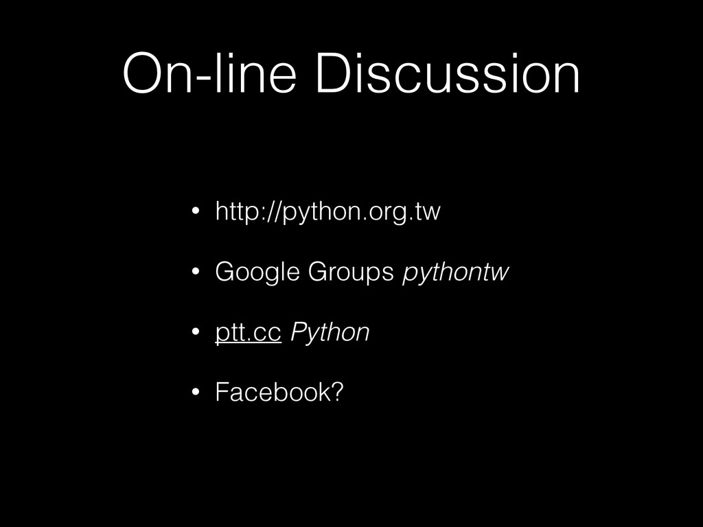 On-line Discussion • http://python.org.tw • Goo...