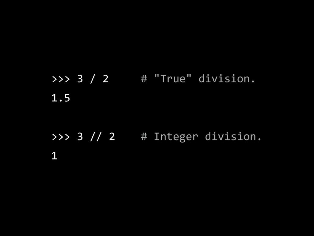 """>>> 3 / 2     # """"True"""" division.  1...."""