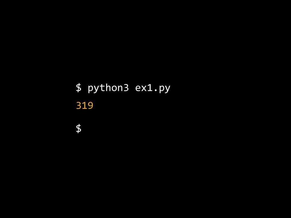 $ python3 ex1.py  319  $