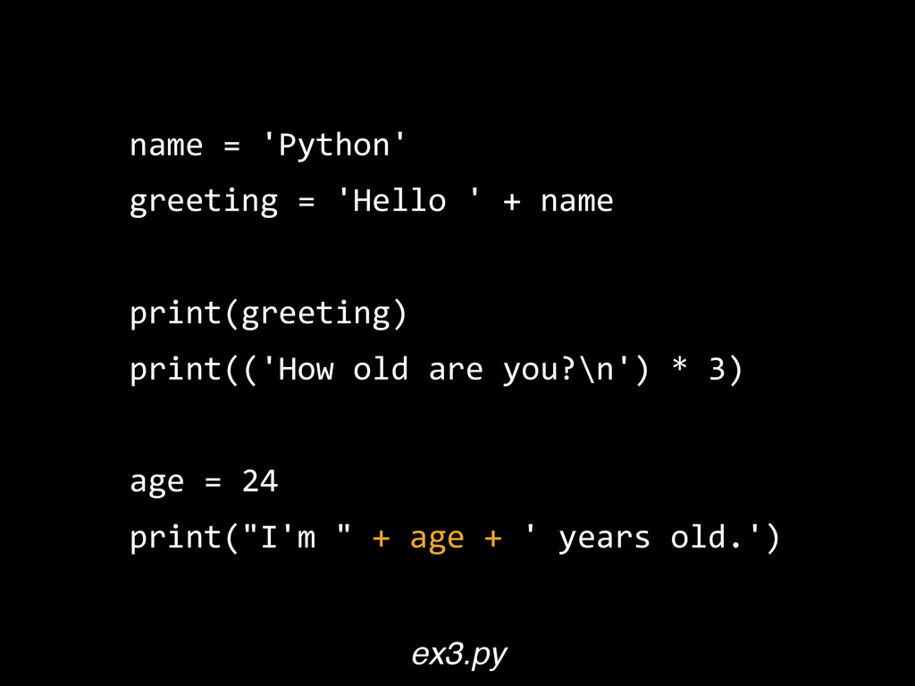 name  =  'Python'   greeting  =  'Hello  '  +  ...