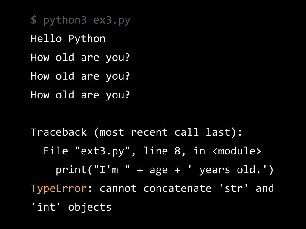 $ python3 ex3.py  Hello Python  How old ...