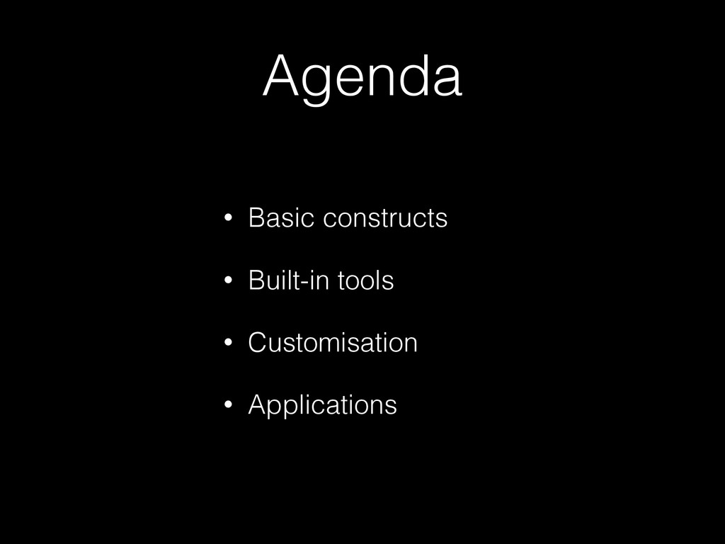 Agenda • Basic constructs • Built-in tools • Cu...