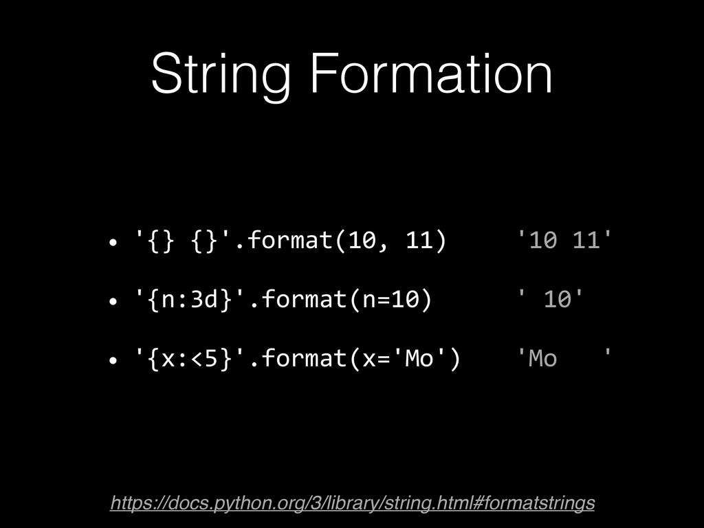 String Formation • '{} {}'.format(10, 11) • '...
