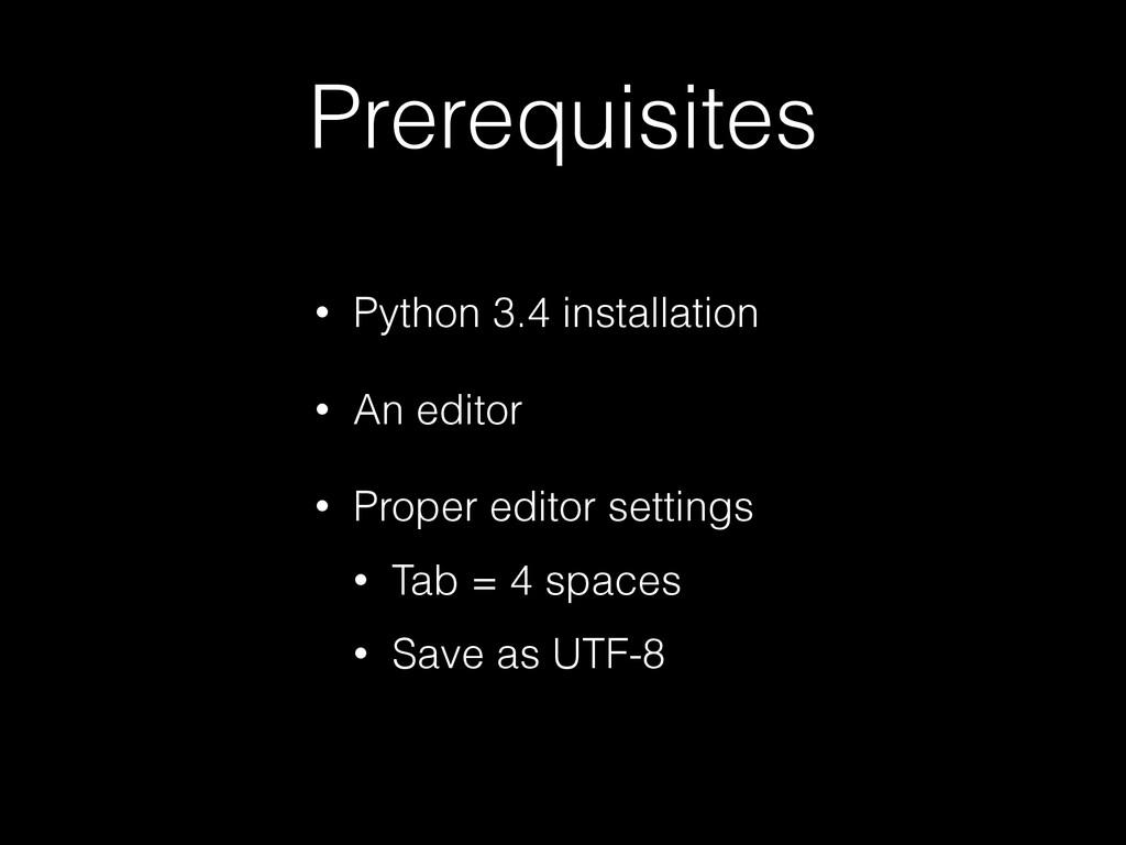 Prerequisites • Python 3.4 installation • An ed...