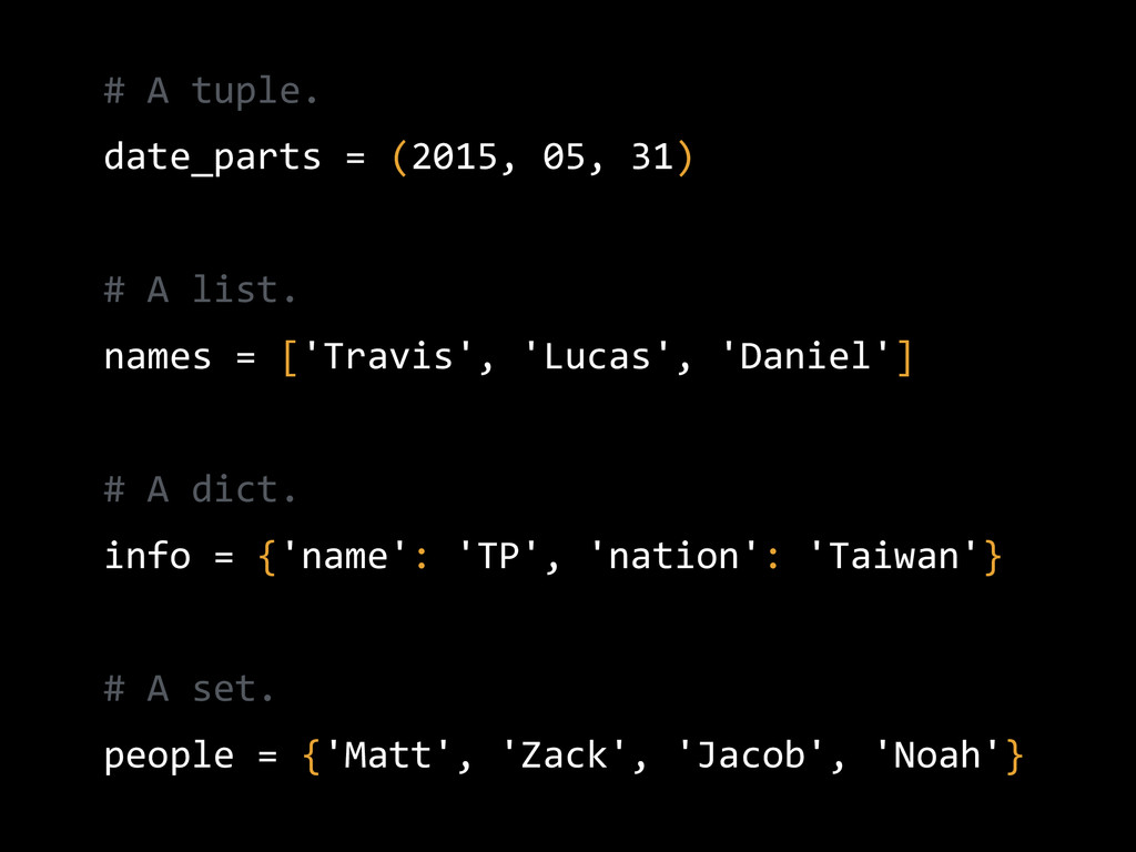 # A tuple.  date_parts = (2015, 05, 31) ...