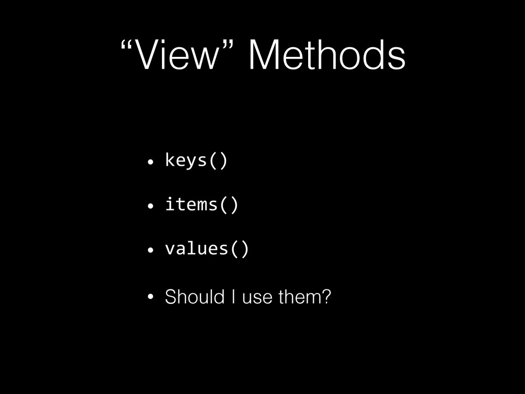 """View"" Methods • keys() • items()   • values() ..."