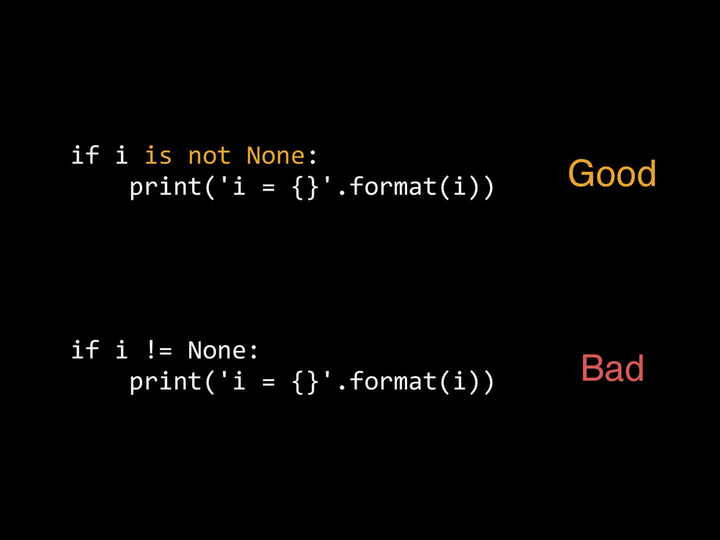 if  i  !=  None:           print('i  =  {}'.for...
