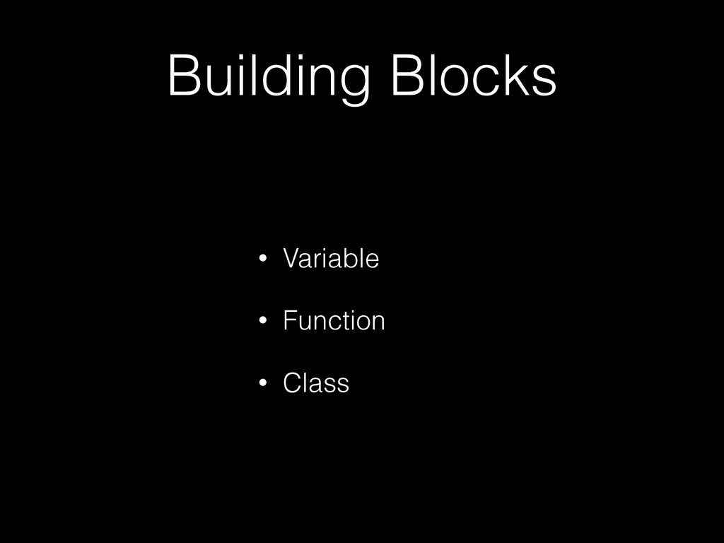 Building Blocks • Variable • Function • Class