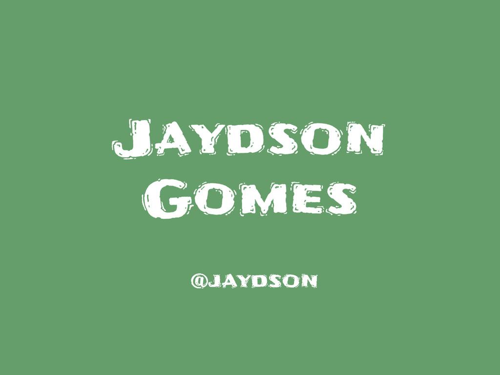 Jaydson Gomes @jaydson