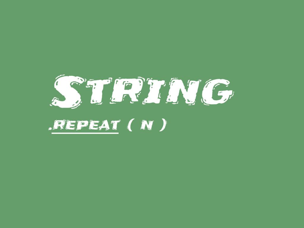 String .repeat ( n )