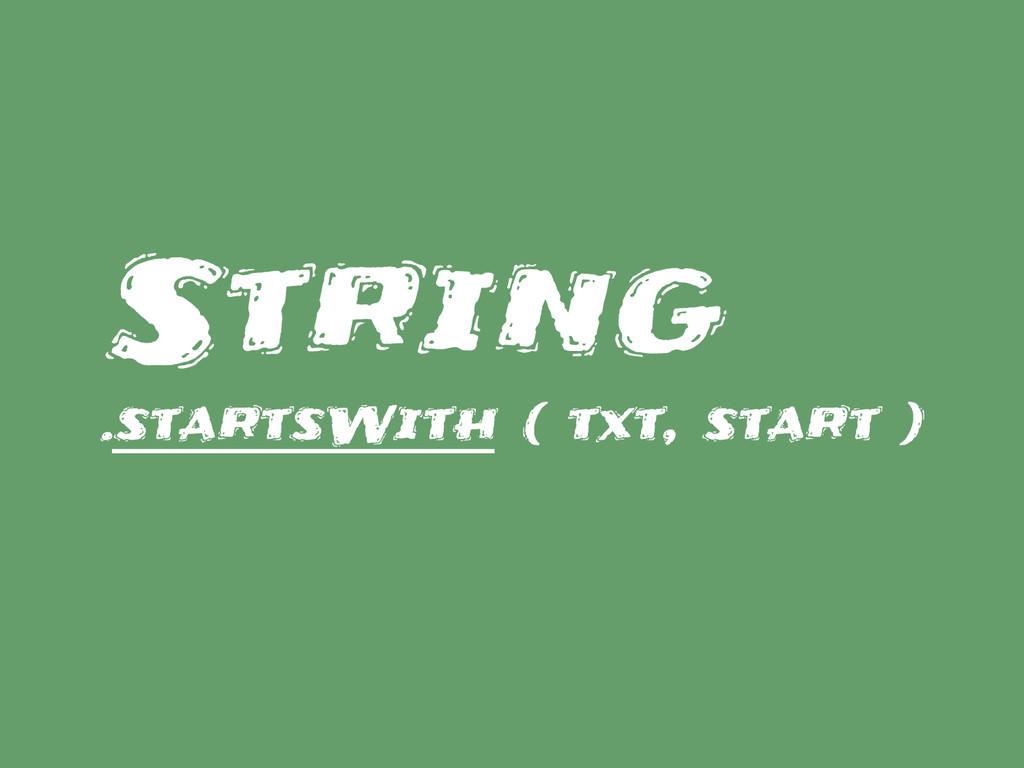 String .startsWith ( txt, start )