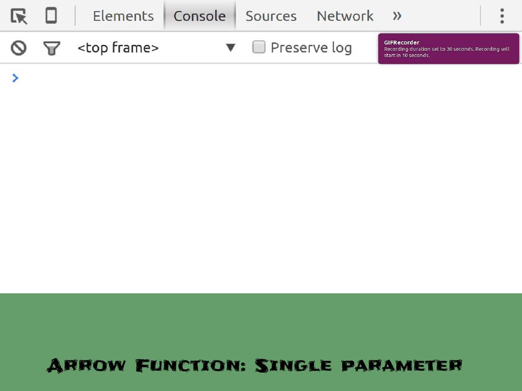 Arrow Function: Single parameter