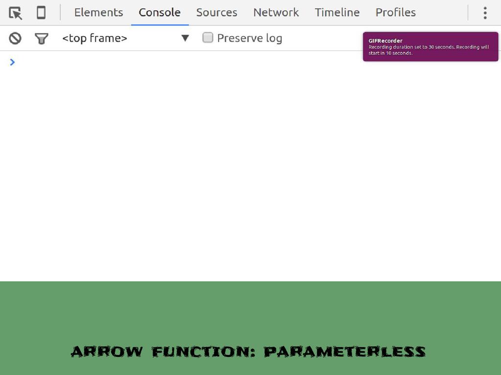 arrow function: parameterless