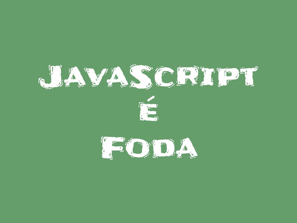JavaScript é Foda