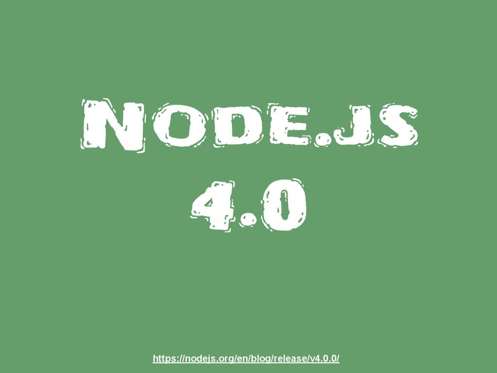 Node.js 4.0 https://nodejs.org/en/blog/release/...