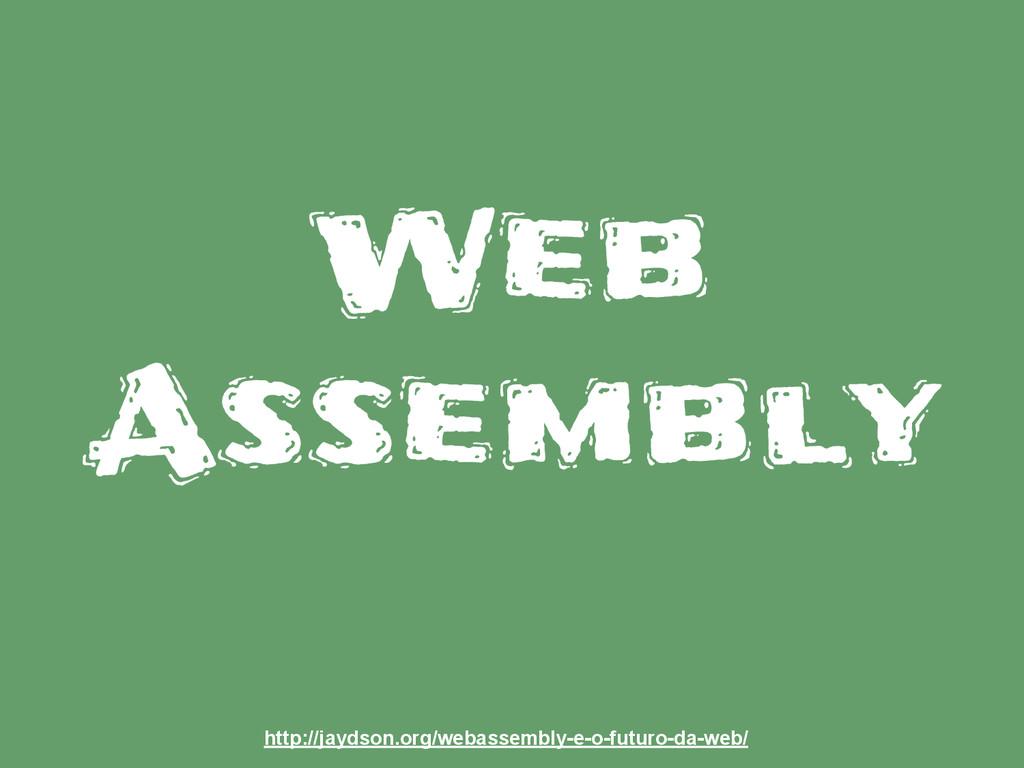 Web Assembly http://jaydson.org/webassembly-e-o...