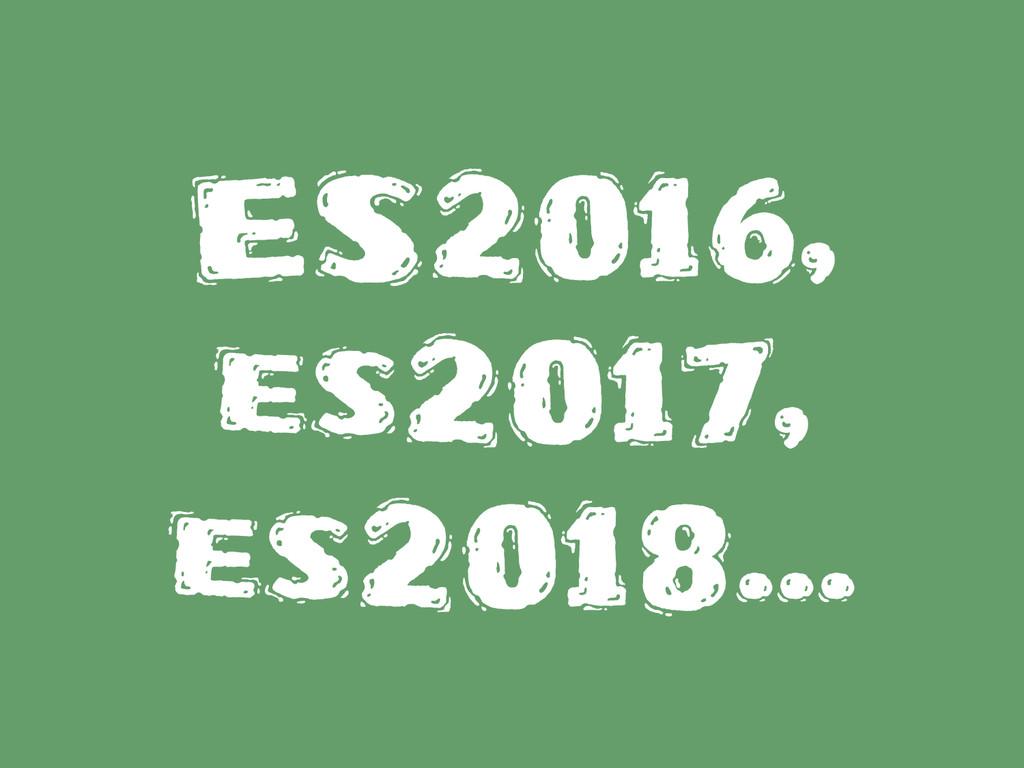 ES2016, es2017, es2018...