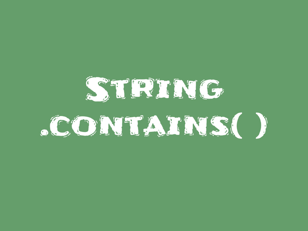 String .contains( )
