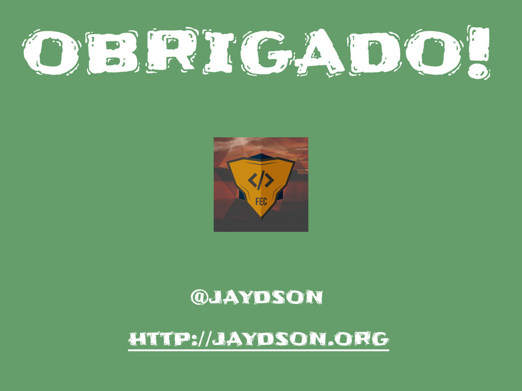 obrigado! http://jaydson.org @jaydson