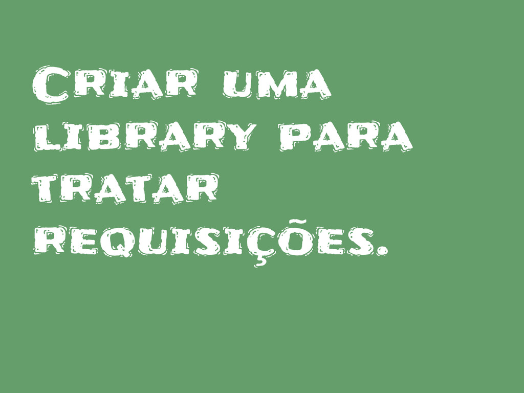 Criar uma library para tratar requisições.