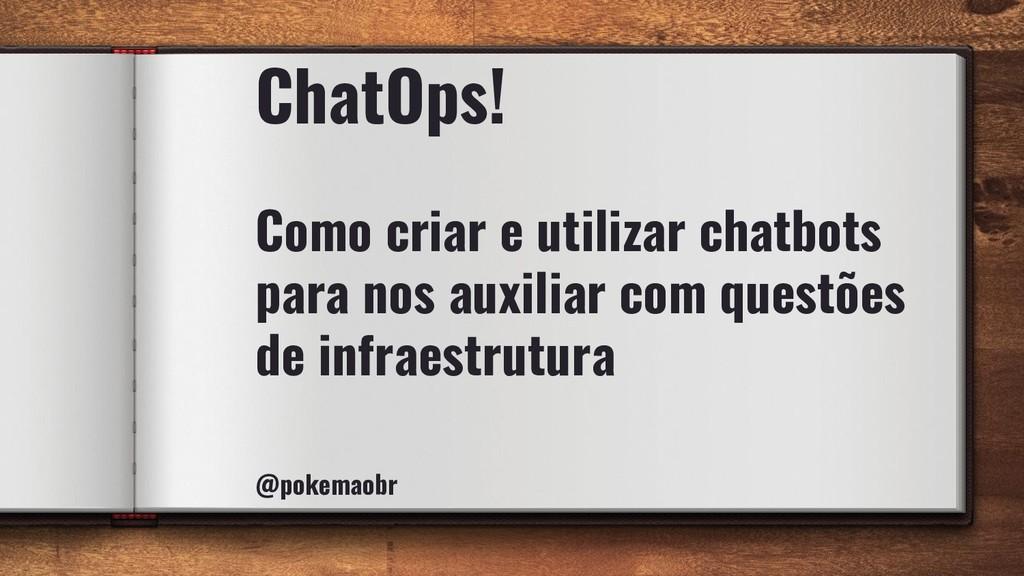 ChatOps! Como criar e utilizar chatbots para no...