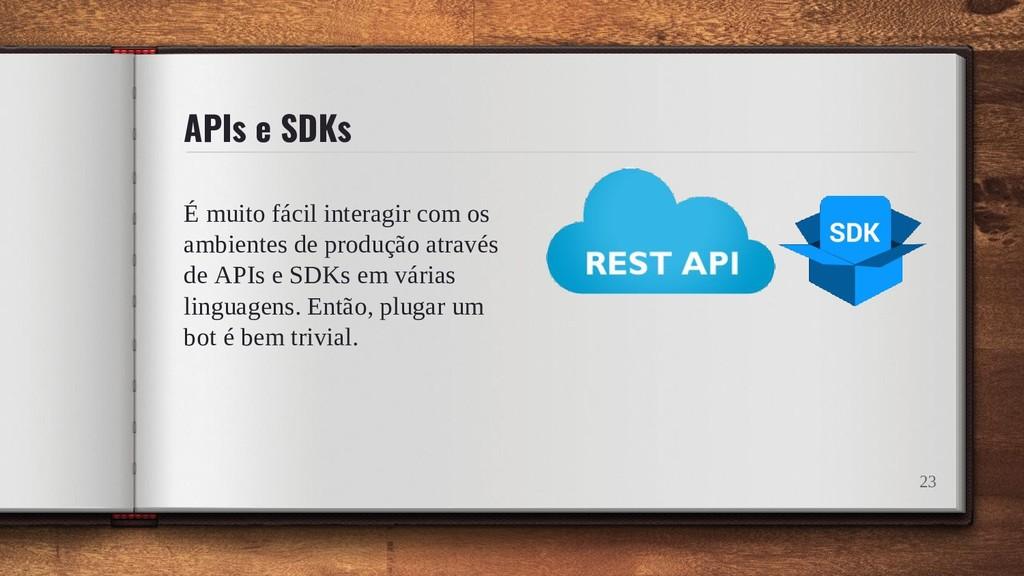 APIs e SDKs É muito fácil interagir com os ambi...