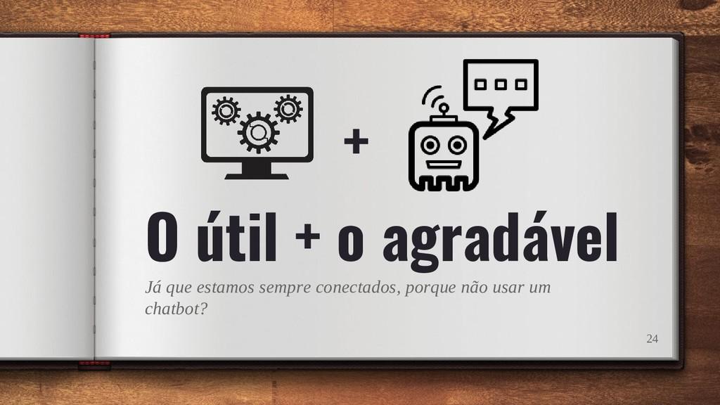 O útil + o agradável Já que estamos sempre cone...