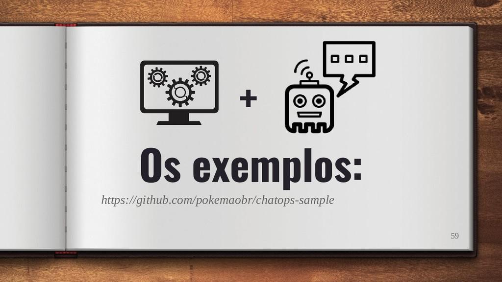 Os exemplos: 59 + https://github.com/pokemaobr/...