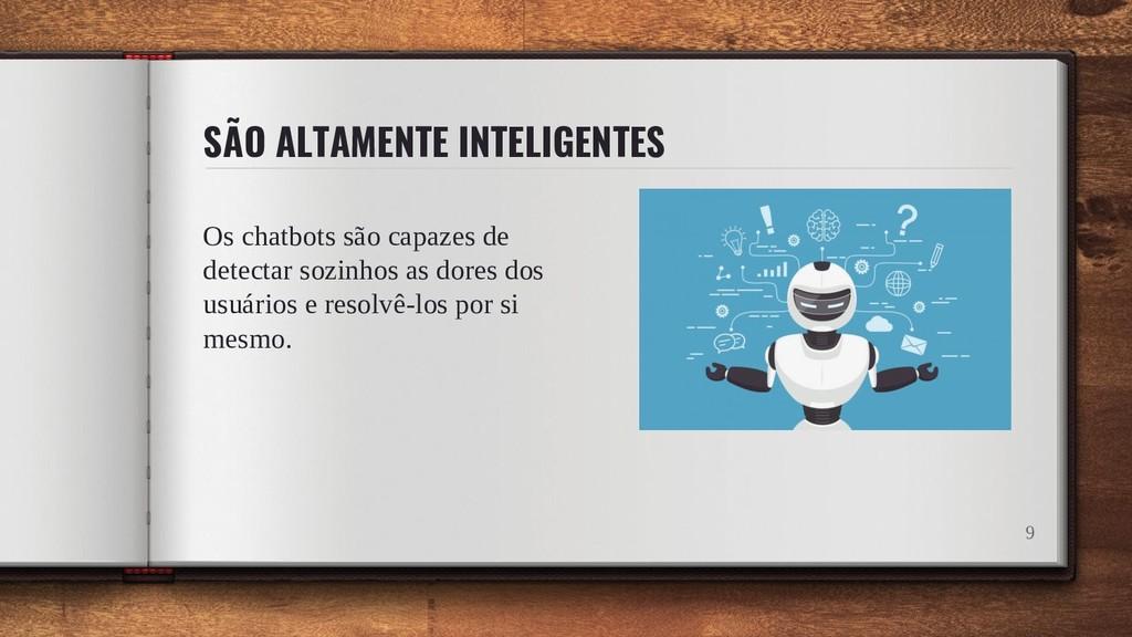 SÃO ALTAMENTE INTELIGENTES Os chatbots são capa...