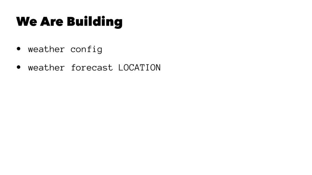We Are Building • weather config • weather fore...