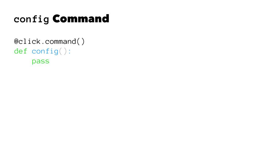 config Command @click.command() def config(): p...