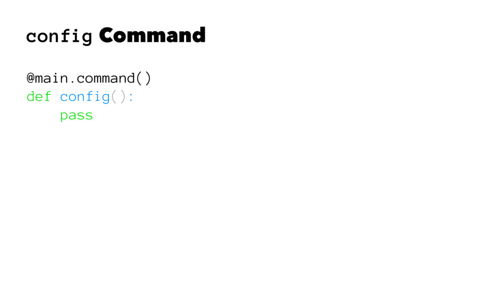 config Command @main.command() def config(): pa...