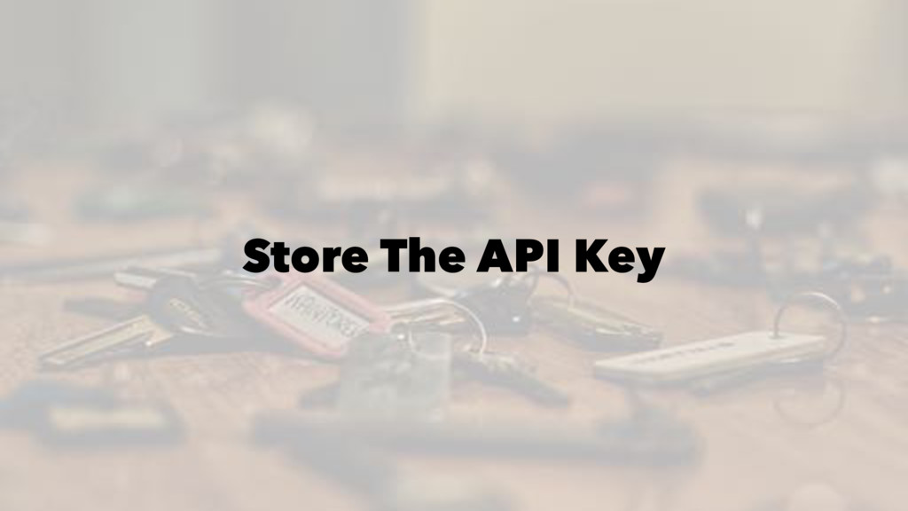 Store The API Key