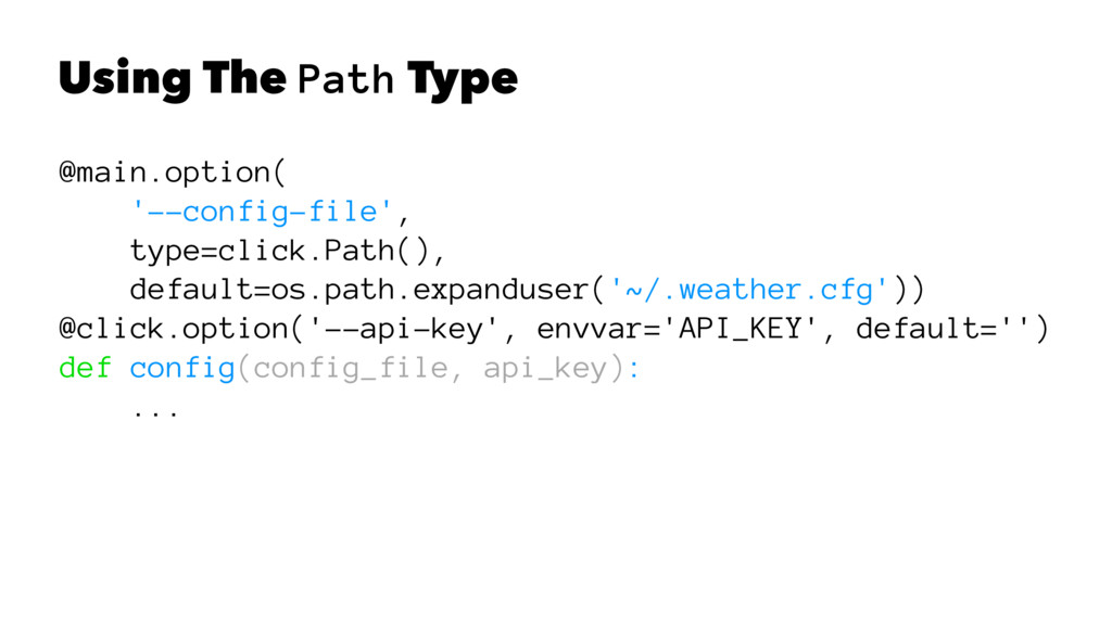 Using The Path Type @main.option( '--config-fil...