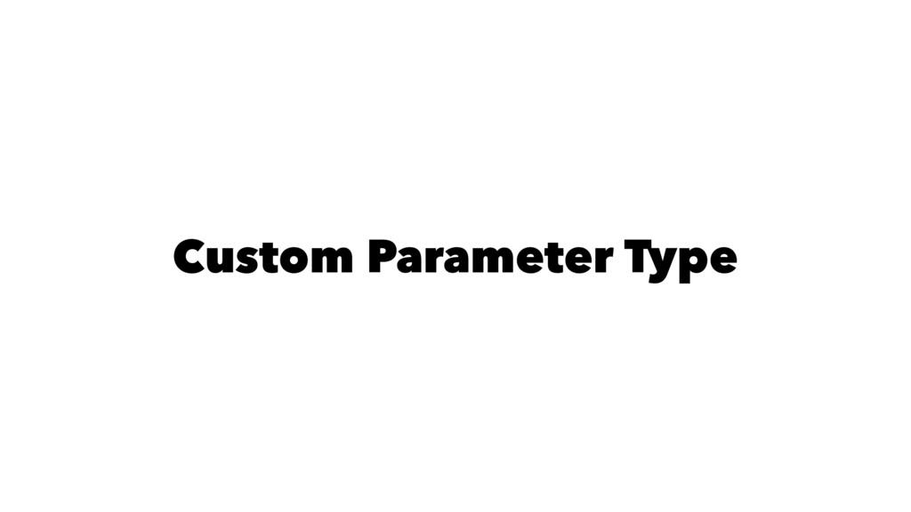 Custom Parameter Type